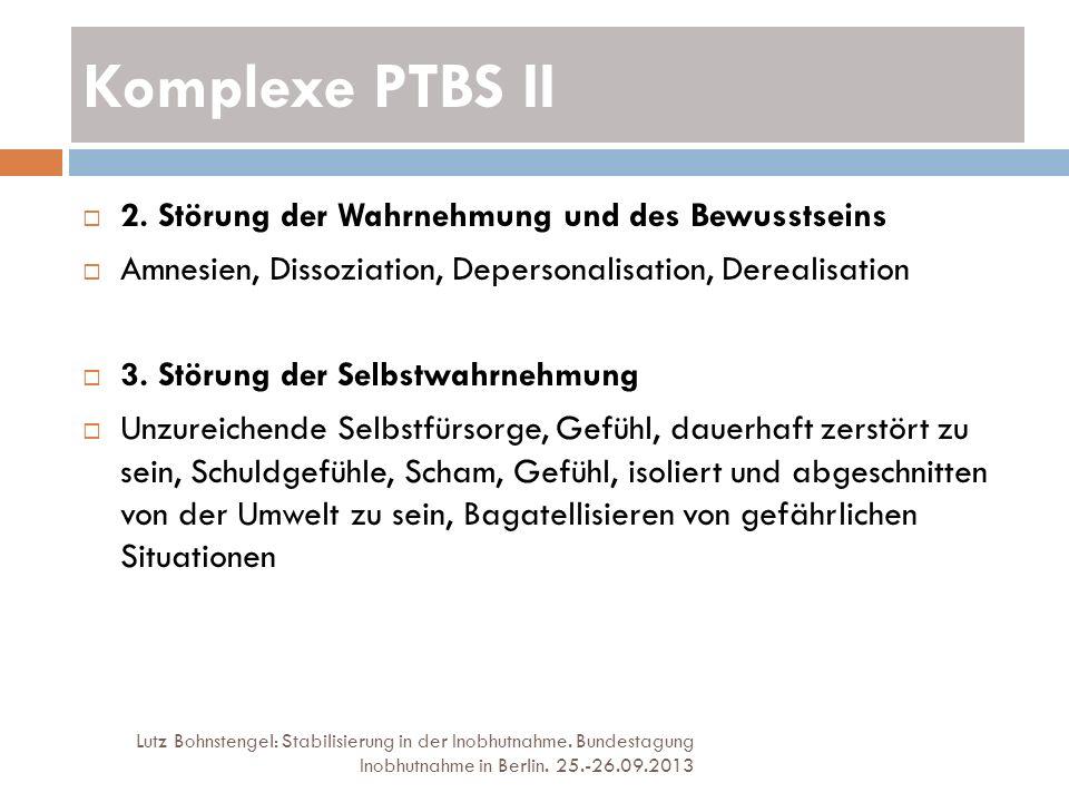 Komplexe PTBS II Lutz Bohnstengel: Stabilisierung in der Inobhutnahme. Bundestagung Inobhutnahme in Berlin. 25.-26.09.2013 2. Störung der Wahrnehmung