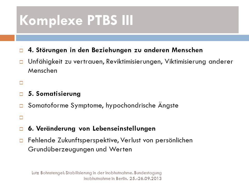 Komplexe PTBS III Lutz Bohnstengel: Stabilisierung in der Inobhutnahme. Bundestagung Inobhutnahme in Berlin. 25.-26.09.2013 4. Störungen in den Bezieh
