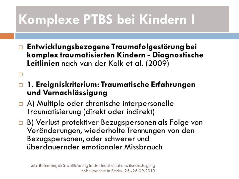 Komplexe PTBS bei Kindern I Lutz Bohnstengel: Stabilisierung in der Inobhutnahme. Bundestagung Inobhutnahme in Berlin. 25.-26.09.2013 Entwicklungsbezo