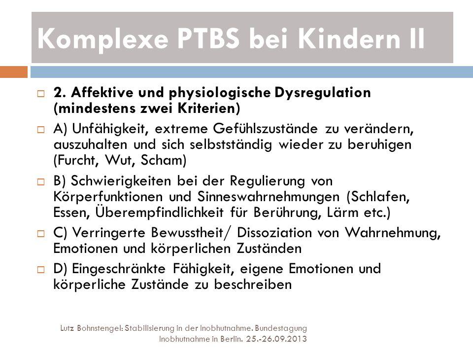 Komplexe PTBS bei Kindern II Lutz Bohnstengel: Stabilisierung in der Inobhutnahme. Bundestagung Inobhutnahme in Berlin. 25.-26.09.2013 2. Affektive un