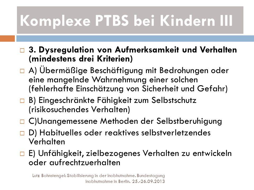 Komplexe PTBS bei Kindern III Lutz Bohnstengel: Stabilisierung in der Inobhutnahme. Bundestagung Inobhutnahme in Berlin. 25.-26.09.2013 3. Dysregulati