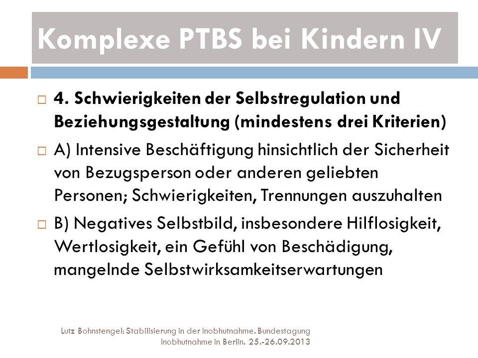 Komplexe PTBS bei Kindern IV Lutz Bohnstengel: Stabilisierung in der Inobhutnahme. Bundestagung Inobhutnahme in Berlin. 25.-26.09.2013 4. Schwierigkei