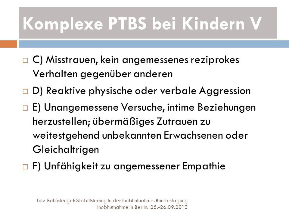Komplexe PTBS bei Kindern V Lutz Bohnstengel: Stabilisierung in der Inobhutnahme. Bundestagung Inobhutnahme in Berlin. 25.-26.09.2013 C) Misstrauen, k