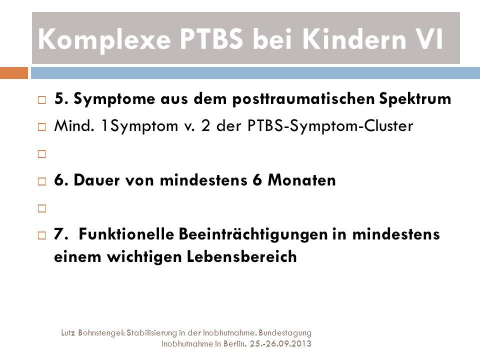 Komplexe PTBS bei Kindern VI Lutz Bohnstengel: Stabilisierung in der Inobhutnahme. Bundestagung Inobhutnahme in Berlin. 25.-26.09.2013 5. Symptome aus