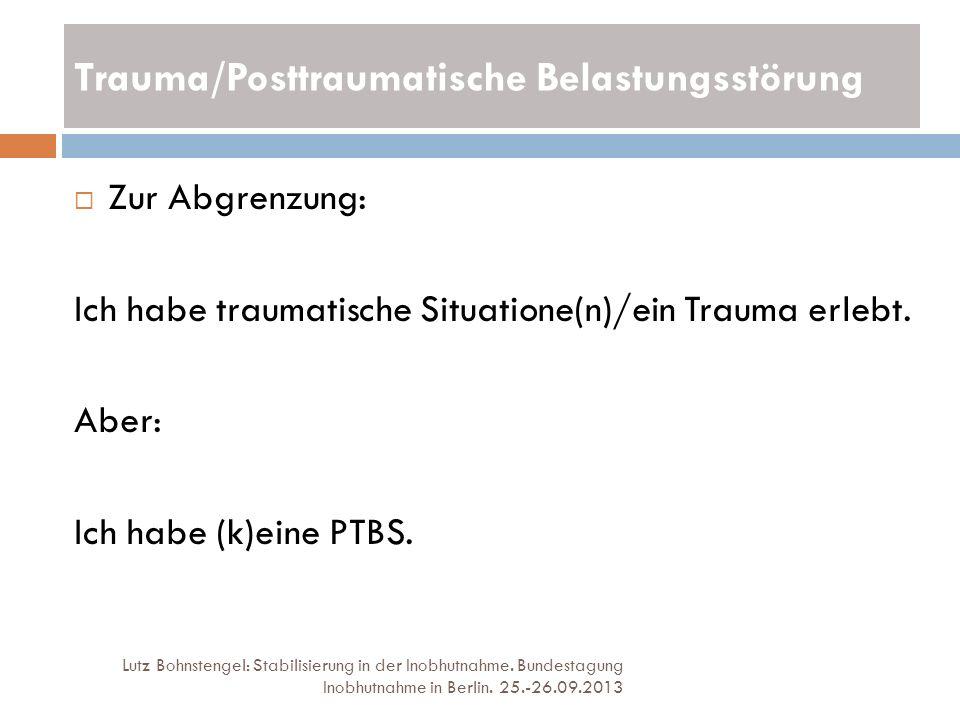 Trauma/Posttraumatische Belastungsstörung Lutz Bohnstengel: Stabilisierung in der Inobhutnahme. Bundestagung Inobhutnahme in Berlin. 25.-26.09.2013 Zu