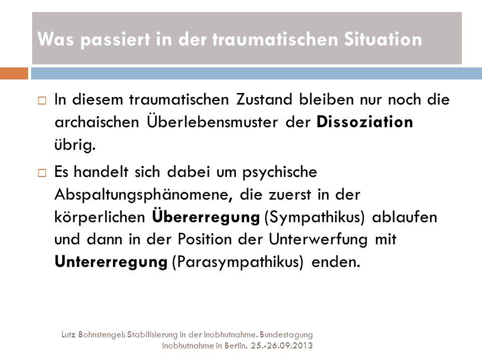 Was passiert in der traumatischen Situation Lutz Bohnstengel: Stabilisierung in der Inobhutnahme. Bundestagung Inobhutnahme in Berlin. 25.-26.09.2013