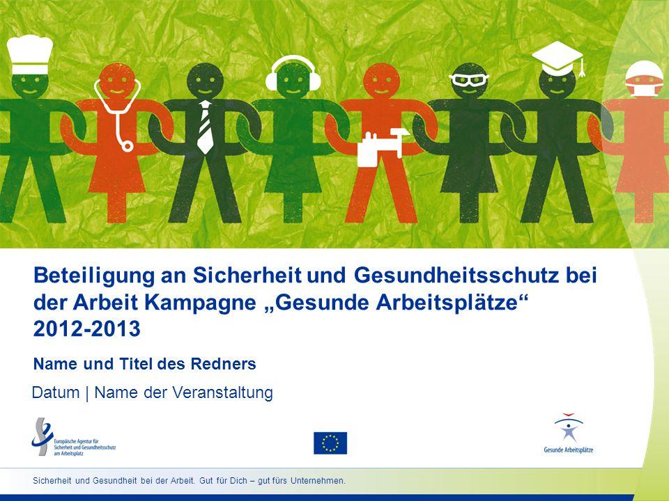 Beteiligung an Sicherheit und Gesundheitsschutz bei der Arbeit Kampagne Gesunde Arbeitsplätze 2012-2013 Name und Titel des Redners Datum   Name der Ve