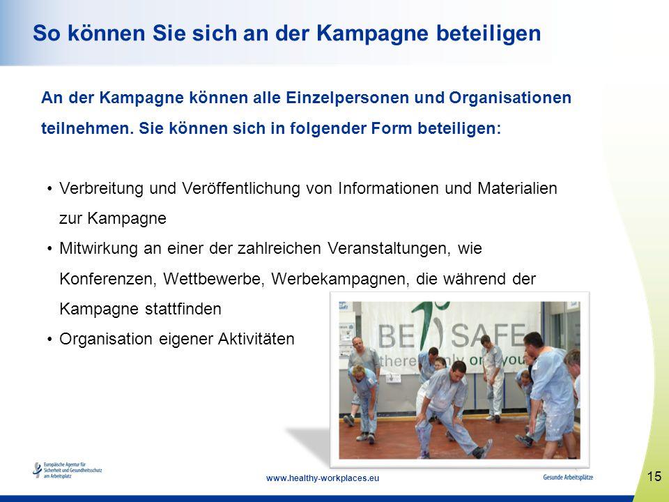 15 www.healthy-workplaces.eu So können Sie sich an der Kampagne beteiligen An der Kampagne können alle Einzelpersonen und Organisationen teilnehmen. S
