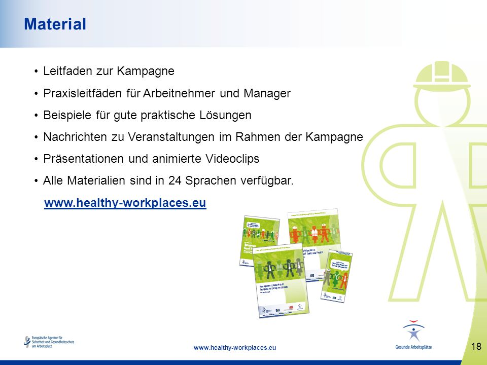 18 www.healthy-workplaces.eu Material Leitfaden zur Kampagne Praxisleitfäden für Arbeitnehmer und Manager Beispiele für gute praktische Lösungen Nachr