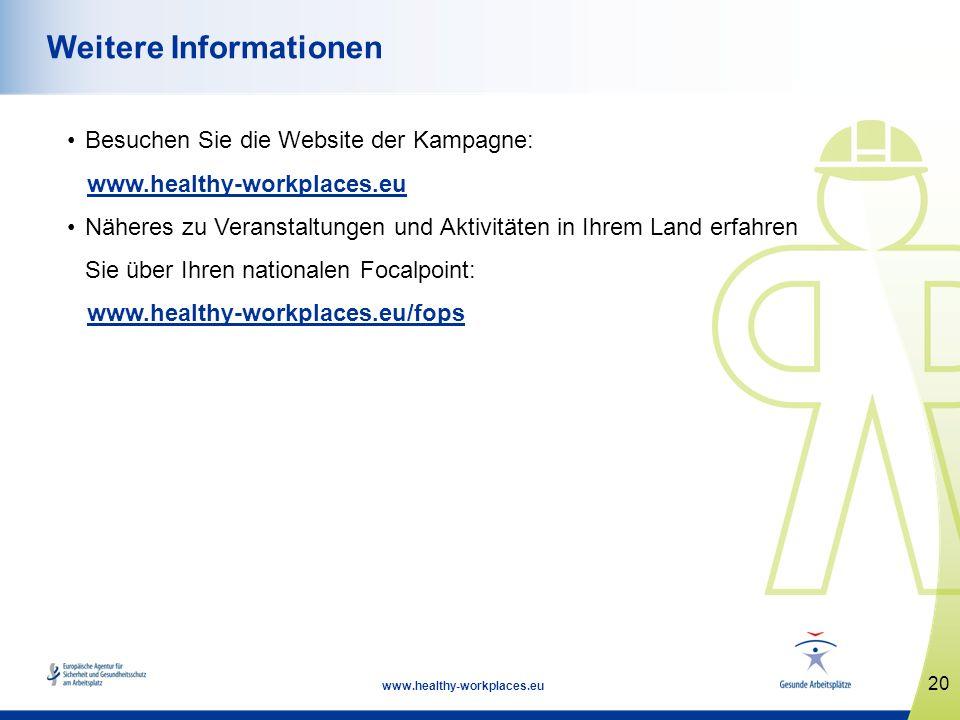 20 www.healthy-workplaces.eu Weitere Informationen Besuchen Sie die Website der Kampagne: www.healthy-workplaces.eu Näheres zu Veranstaltungen und Akt