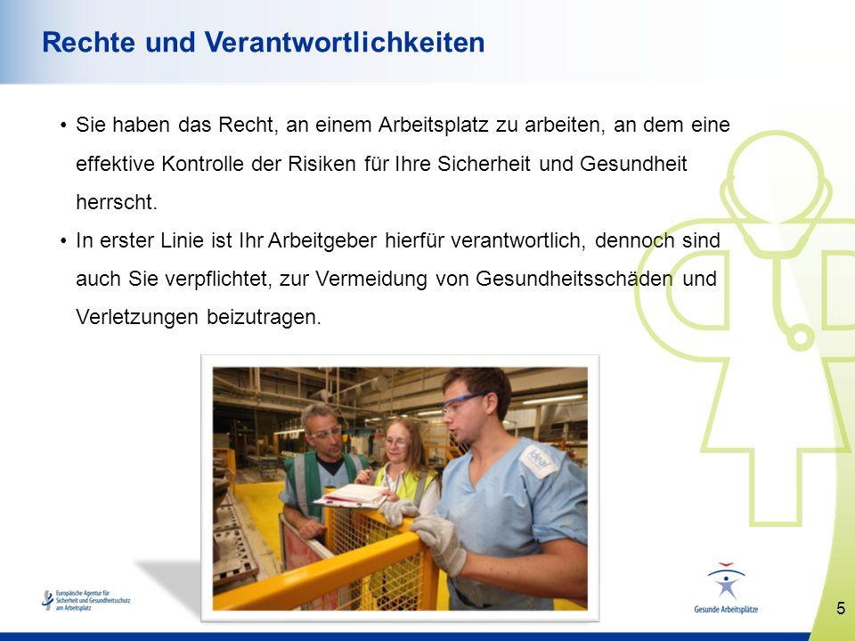 5 www.healthy-workplaces.eu Rechte und Verantwortlichkeiten Sie haben das Recht, an einem Arbeitsplatz zu arbeiten, an dem eine effektive Kontrolle de
