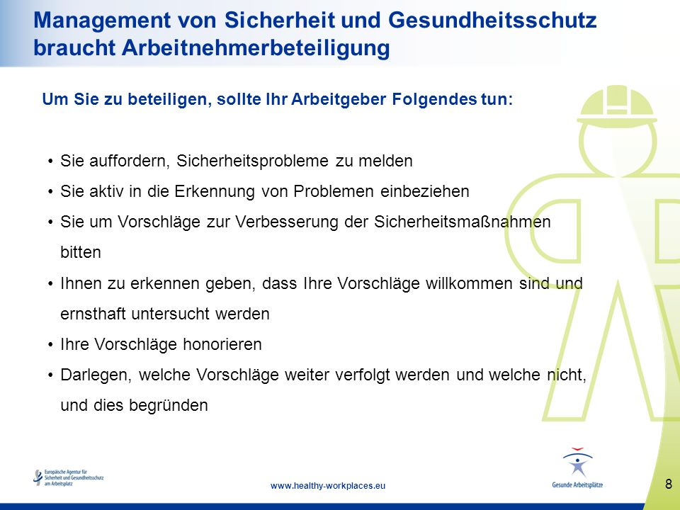 8 www.healthy-workplaces.eu Management von Sicherheit und Gesundheitsschutz braucht Arbeitnehmerbeteiligung Um Sie zu beteiligen, sollte Ihr Arbeitgeb