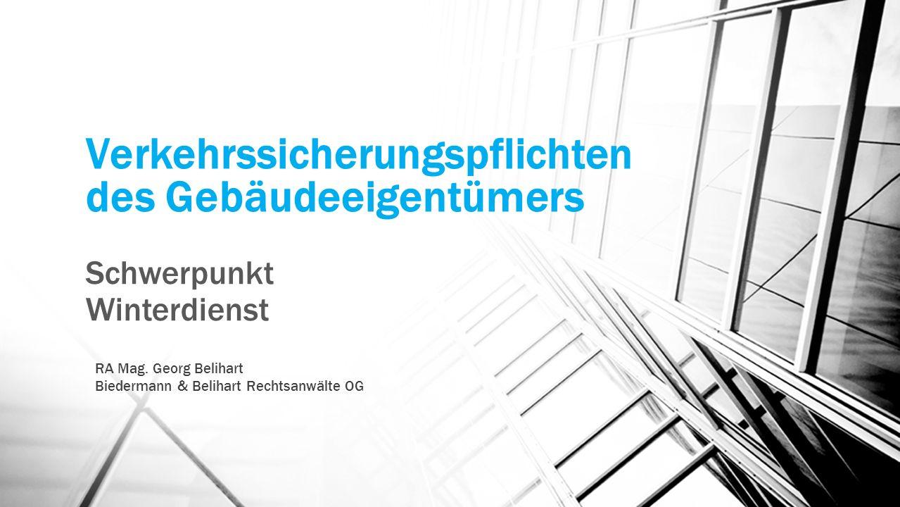 Verkehrssicherungspflichten des Gebäudeeigentümers Schwerpunkt Winterdienst RA Mag. Georg Belihart Biedermann & Belihart Rechtsanwälte OG