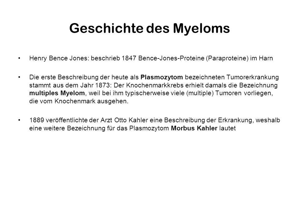 Geschichte des Myeloms Henry Bence Jones: beschrieb 1847 Bence-Jones-Proteine (Paraproteine) im Harn Die erste Beschreibung der heute als Plasmozytom