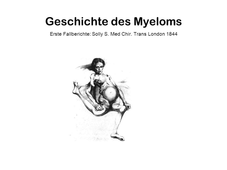 Geschichte des Myeloms Erste Fallberichte: Solly S. Med Chir. Trans London 1844