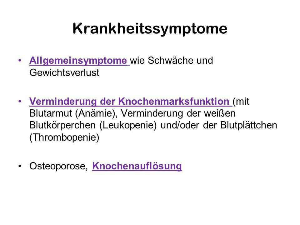 Krankheitssymptome Allgemeinsymptome wie Schwäche und Gewichtsverlust Verminderung der Knochenmarksfunktion (mit Blutarmut (Anämie), Verminderung der