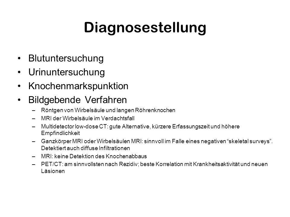 Diagnosestellung Blutuntersuchung Urinuntersuchung Knochenmarkspunktion Bildgebende Verfahren –Röntgen von Wirbelsäule und langen Röhrenknochen –MRI d