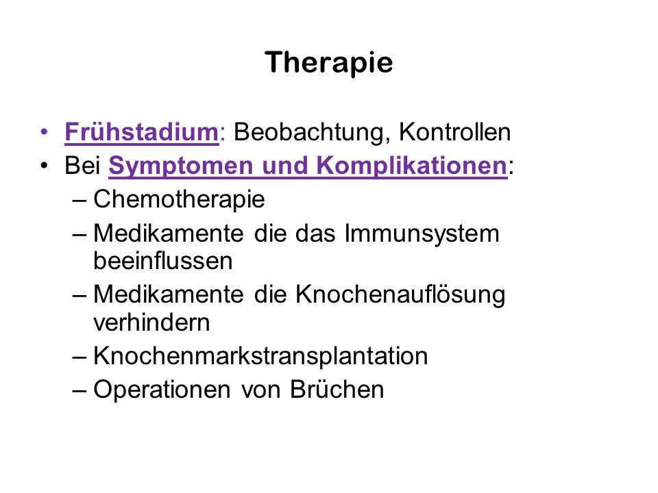 Therapie Frühstadium: Beobachtung, Kontrollen Bei Symptomen und Komplikationen: –Chemotherapie –Medikamente die das Immunsystem beeinflussen –Medikame