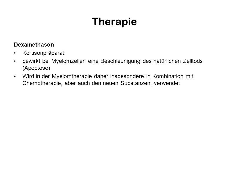 Therapie Dexamethason: Kortisonpräparat bewirkt bei Myelomzellen eine Beschleunigung des natürlichen Zelltods (Apoptose) Wird in der Myelomtherapie da