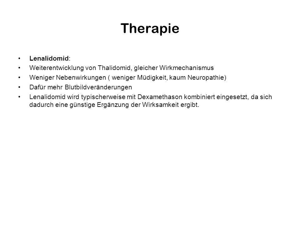 Therapie Lenalidomid: Weiterentwicklung von Thalidomid, gleicher Wirkmechanismus Weniger Nebenwirkungen ( weniger Müdigkeit, kaum Neuropathie) Dafür m