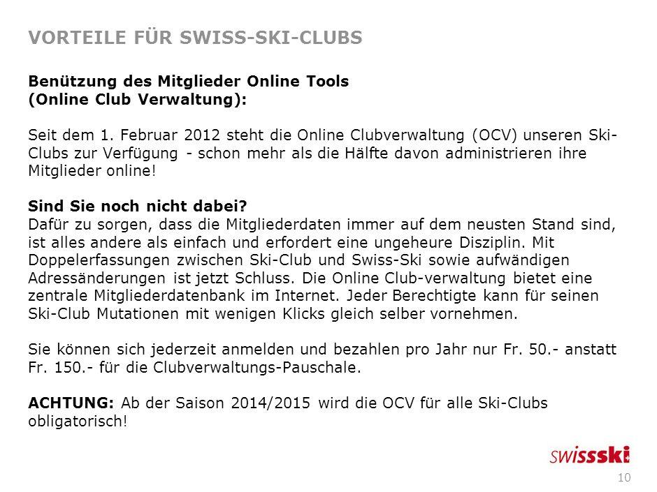 9 VORTEILE FÜR SWISS-SKI-CLUBS Hilfe und Unterstützung in der Clubadministration: Sobald Sie Ihre Ski-Club-Mitglieder bei Swiss-Ski gemeldet haben, sc
