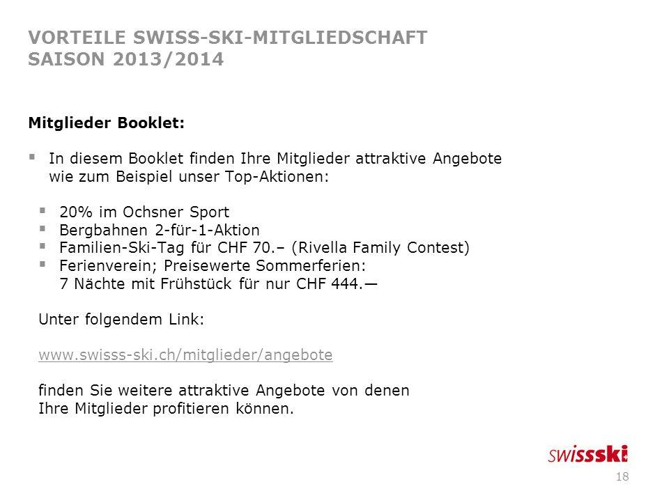 17 VORTEILE SWISS-SKI-MITGLIEDSCHAFT SAISON 2013/2014 Mitgliederunterlagen: Sobald Sie Ihre Mitglieder bei uns angemeldet haben, schicken wir Ihnen pr
