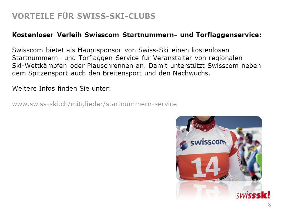 8 VORTEILE FÜR SWISS-SKI-CLUBS Kostenloser Verleih Swisscom Startnummern- und Torflaggenservice: Swisscom bietet als Hauptsponsor von Swiss-Ski einen kostenlosen Startnummern- und Torflaggen-Service für Veranstalter von regionalen Ski-Wettkämpfen oder Plauschrennen an.