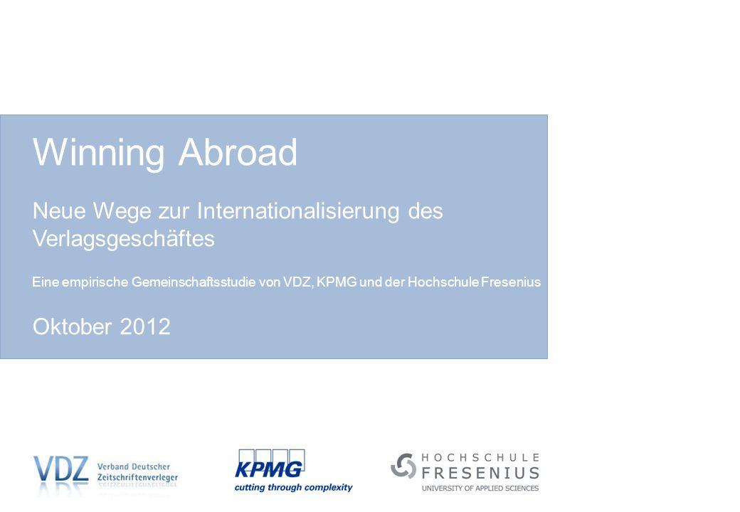 Winning Abroad Neue Wege zur Internationalisierung des Verlagsgeschäftes Eine empirische Gemeinschaftsstudie von VDZ, KPMG und der Hochschule Fresenius Oktober 2012