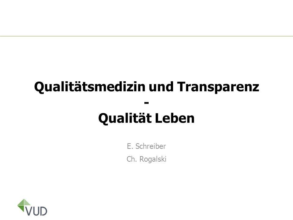 Qualitätsmedizin und Transparenz - Qualität Leben E. Schreiber Ch. Rogalski
