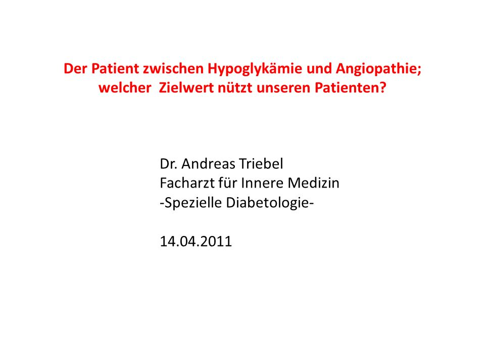 Der Patient zwischen Hypoglykämie und Angiopathie; welcher Zielwert nützt unseren Patienten.