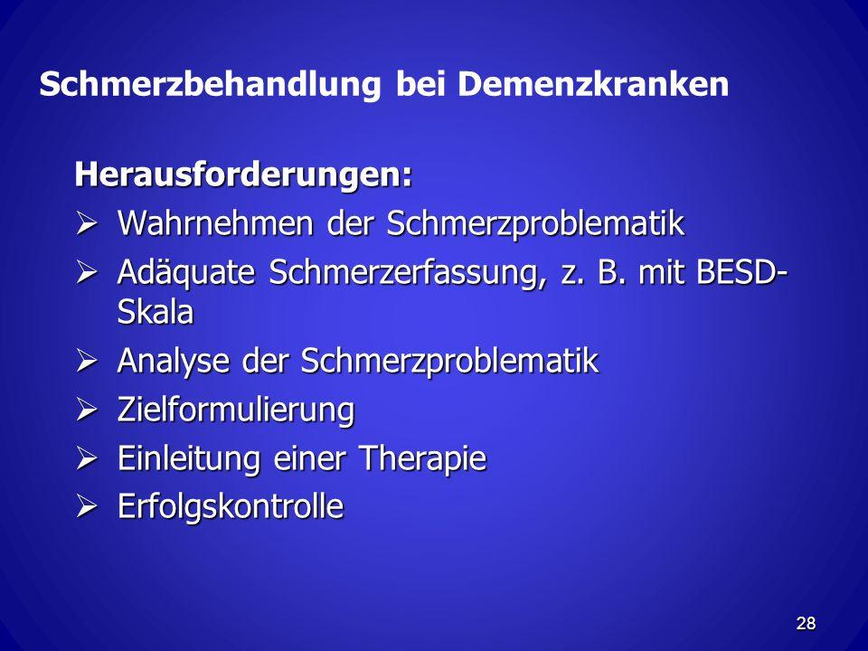 Schmerzbehandlung bei Demenzkranken Herausforderungen: Wahrnehmen der Schmerzproblematik Wahrnehmen der Schmerzproblematik Adäquate Schmerzerfassung, z.