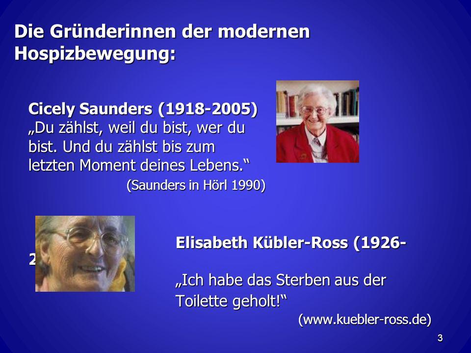 Die Gründerinnen der modernen Hospizbewegung: Cicely Saunders (1918-2005) Du zählst, weil du bist, wer du bist.