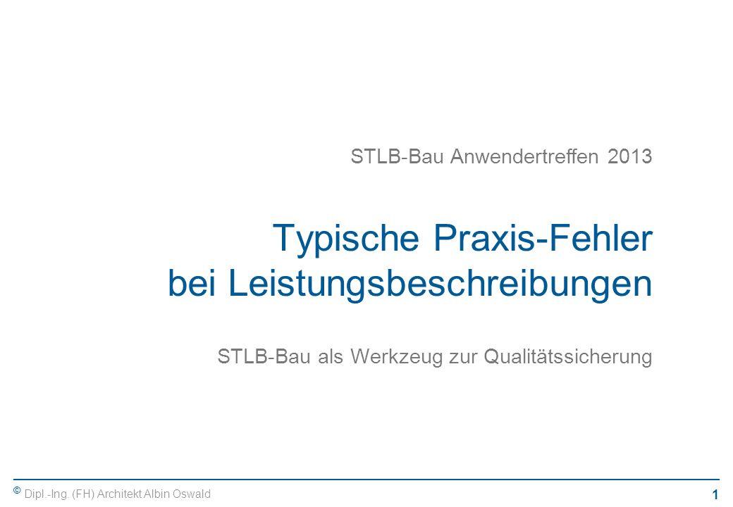 © Dipl.-Ing. (FH) Architekt Albin Oswald 1 Typische Praxis-Fehler bei Leistungsbeschreibungen STLB-Bau als Werkzeug zur Qualitätssicherung STLB-Bau An
