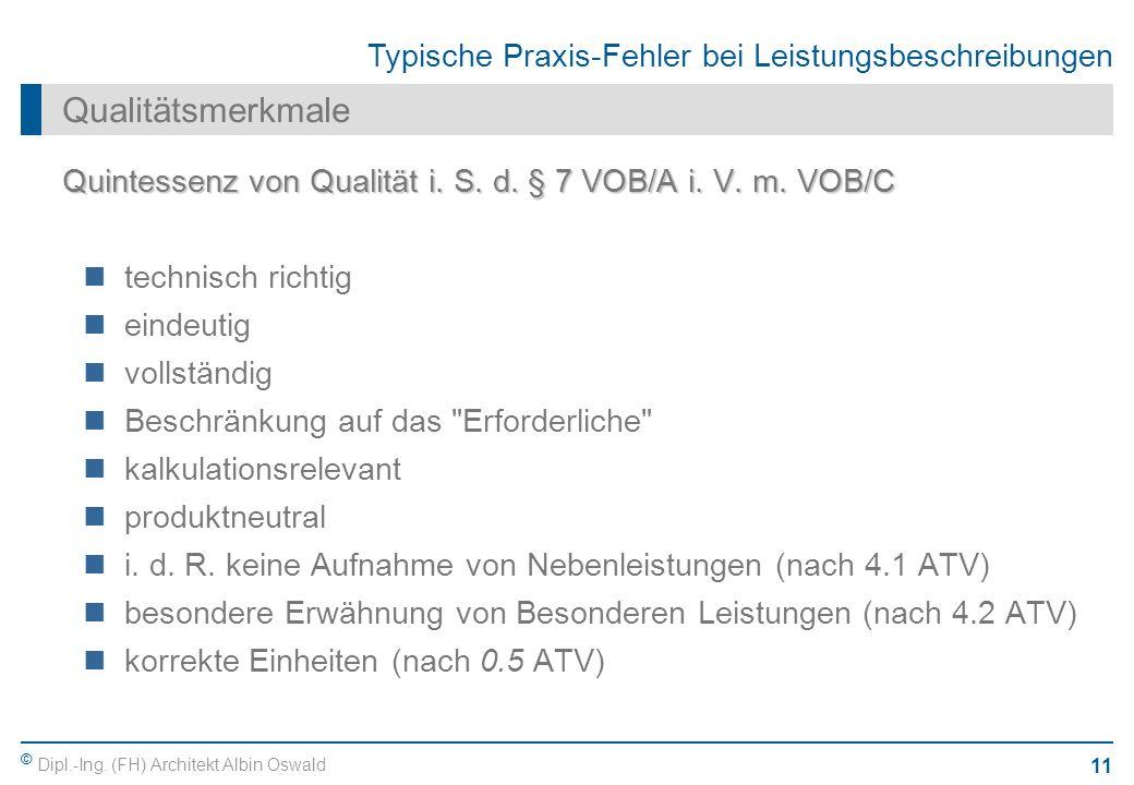© Dipl.-Ing. (FH) Architekt Albin Oswald 11 Typische Praxis-Fehler bei Leistungsbeschreibungen Qualitätsmerkmale Quintessenz von Qualität i. S. d. § 7