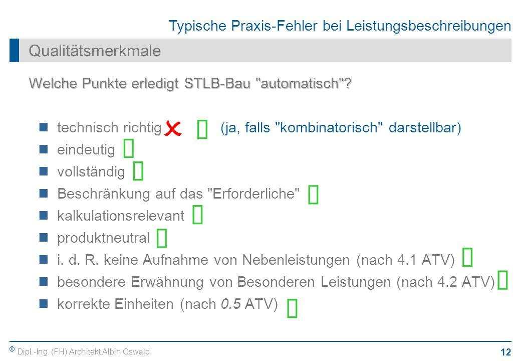 © Dipl.-Ing. (FH) Architekt Albin Oswald 12 Typische Praxis-Fehler bei Leistungsbeschreibungen Qualitätsmerkmale Welche Punkte erledigt STLB-Bau