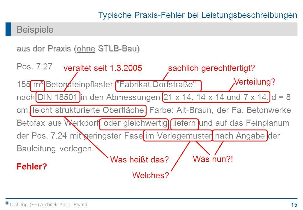 © Dipl.-Ing. (FH) Architekt Albin Oswald 15 Typische Praxis-Fehler bei Leistungsbeschreibungen Beispiele aus der Praxis (ohne STLB-Bau) Pos. 7.27 155