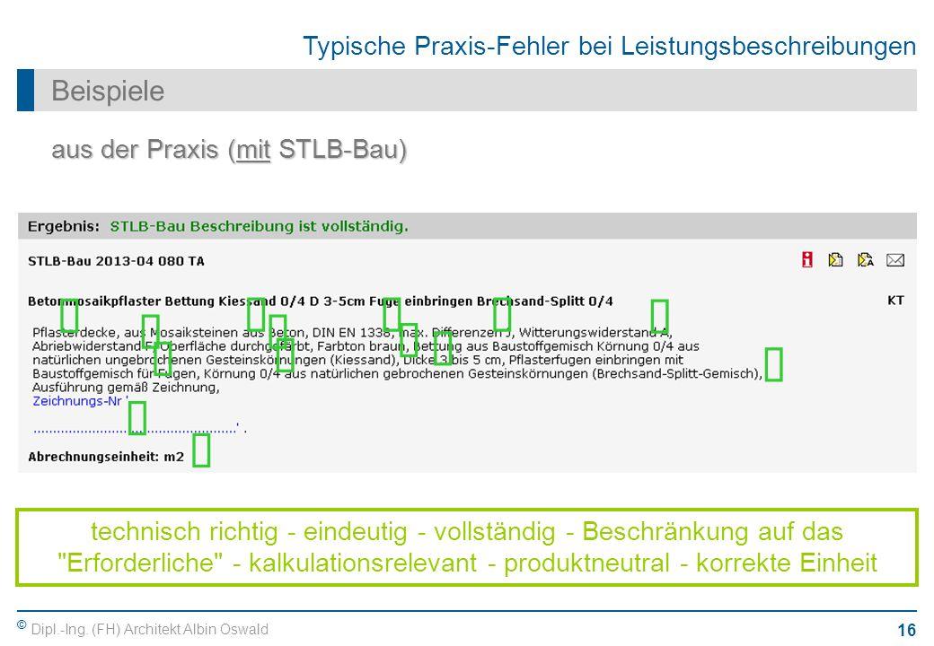 © Dipl.-Ing. (FH) Architekt Albin Oswald 16 Typische Praxis-Fehler bei Leistungsbeschreibungen Beispiele aus der Praxis (mit STLB-Bau) technisch richt