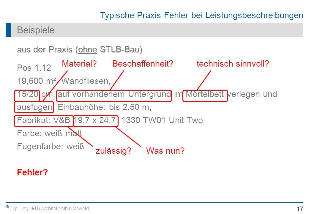 © Dipl.-Ing. (FH) Architekt Albin Oswald 17 Typische Praxis-Fehler bei Leistungsbeschreibungen Beispiele aus der Praxis (ohne STLB-Bau) Pos 1.12 19,60