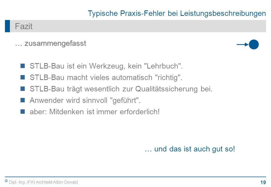 © Dipl.-Ing. (FH) Architekt Albin Oswald 19 Typische Praxis-Fehler bei Leistungsbeschreibungen Fazit … zusammengefasst STLB-Bau ist ein Werkzeug, kein
