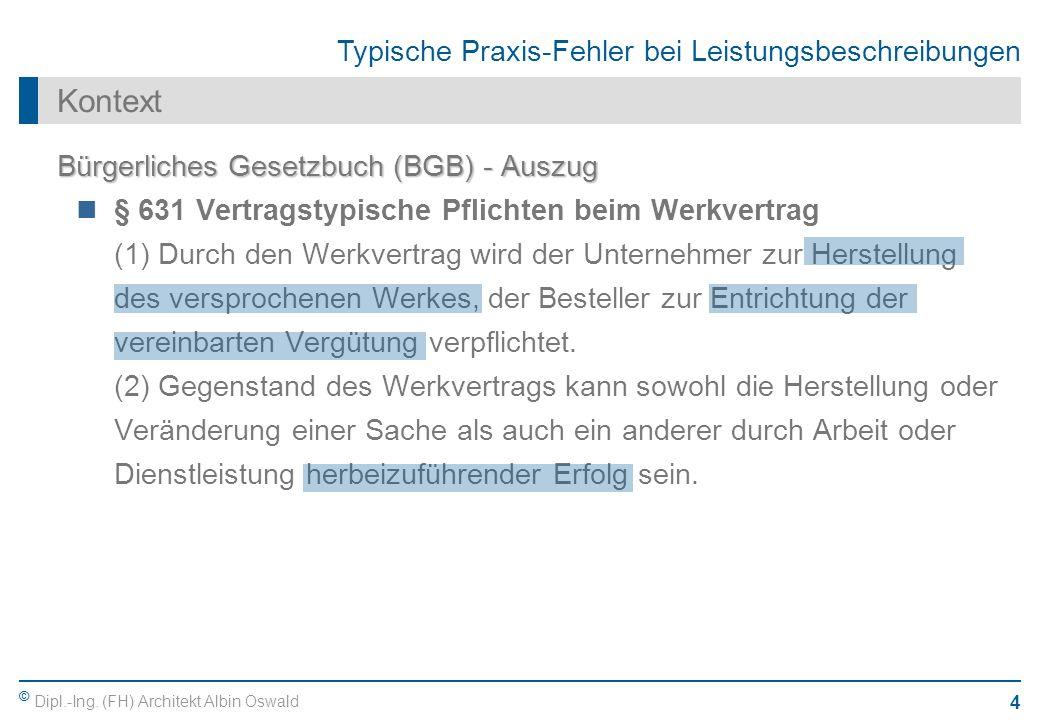 © Dipl.-Ing. (FH) Architekt Albin Oswald 4 Typische Praxis-Fehler bei Leistungsbeschreibungen Kontext Bürgerliches Gesetzbuch (BGB) - Auszug § 631 Ver