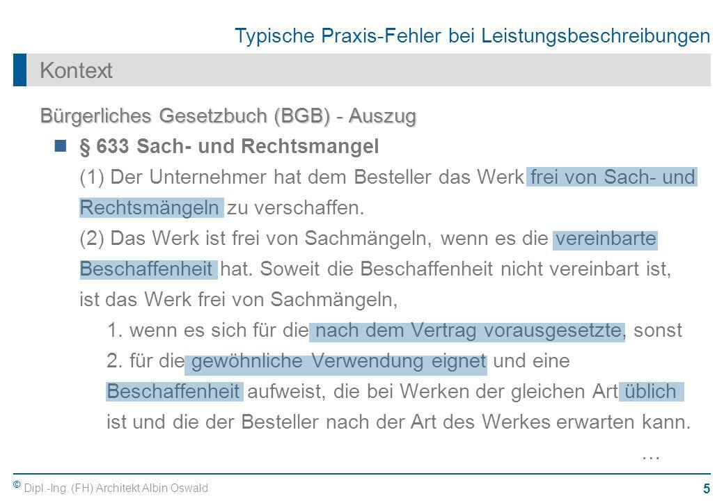 © Dipl.-Ing. (FH) Architekt Albin Oswald 5 Typische Praxis-Fehler bei Leistungsbeschreibungen Kontext Bürgerliches Gesetzbuch (BGB) - Auszug § 633 Sac