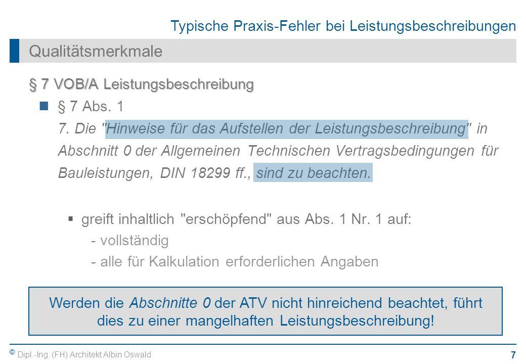 © Dipl.-Ing. (FH) Architekt Albin Oswald 7 Typische Praxis-Fehler bei Leistungsbeschreibungen Qualitätsmerkmale § 7 VOB/A Leistungsbeschreibung § 7 Ab