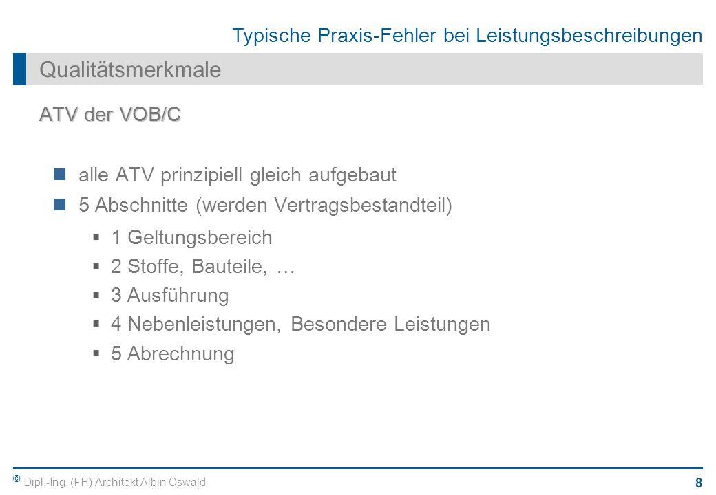 © Dipl.-Ing. (FH) Architekt Albin Oswald 8 Typische Praxis-Fehler bei Leistungsbeschreibungen Qualitätsmerkmale ATV der VOB/C alle ATV prinzipiell gle