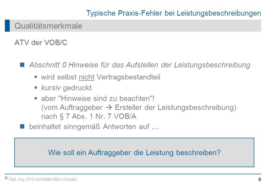 © Dipl.-Ing. (FH) Architekt Albin Oswald 9 Typische Praxis-Fehler bei Leistungsbeschreibungen Qualitätsmerkmale ATV der VOB/C Abschnitt 0 Hinweise für