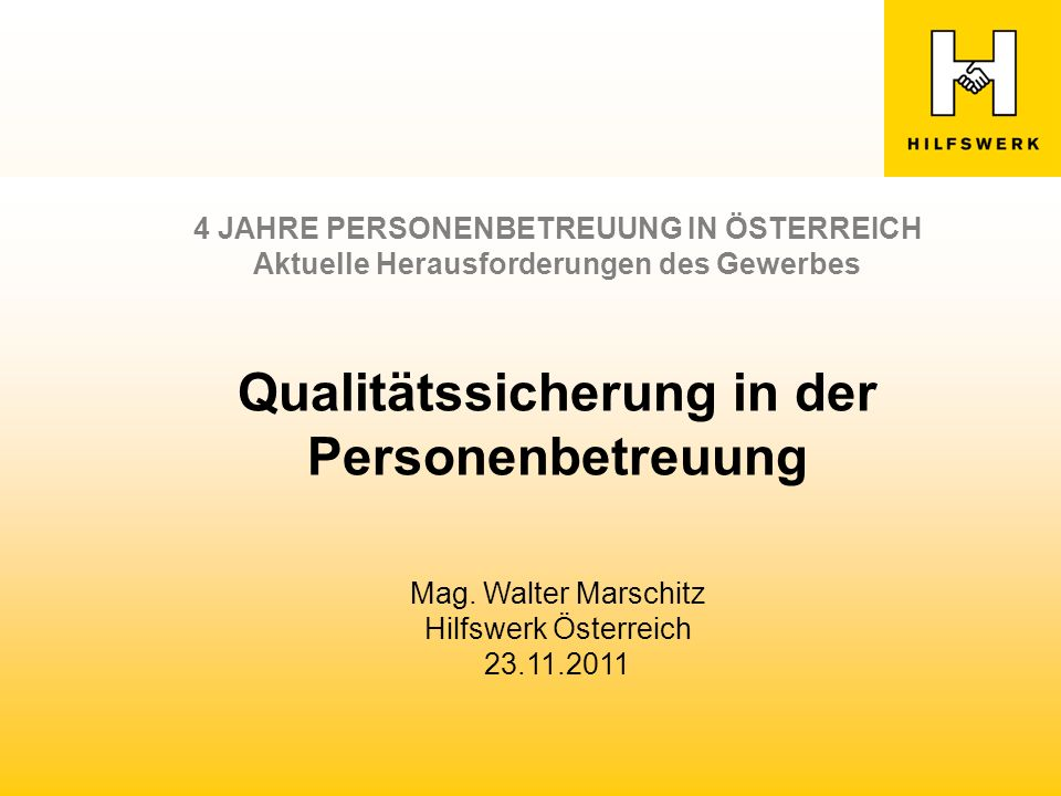 4 JAHRE PERSONENBETREUUNG IN ÖSTERREICH Aktuelle Herausforderungen des Gewerbes Qualitätssicherung in der Personenbetreuung Mag.