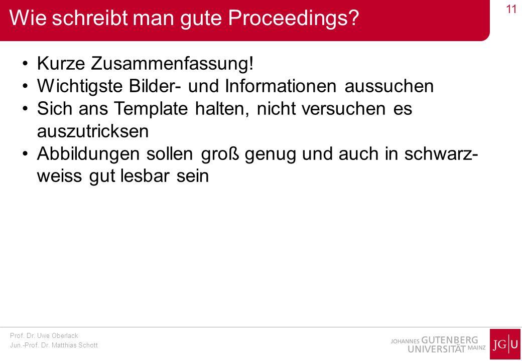 Prof. Dr. Uwe Oberlack Jun.-Prof. Dr. Matthias Schott 11 Wie schreibt man gute Proceedings? Kurze Zusammenfassung! Wichtigste Bilder- und Informatione