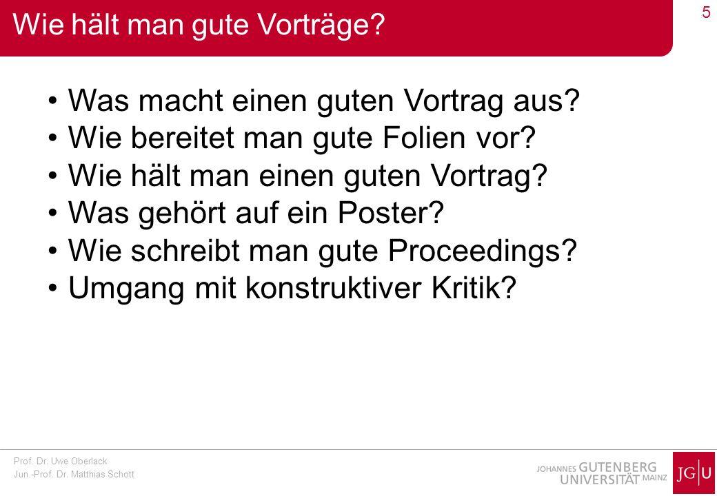 Prof. Dr. Uwe Oberlack Jun.-Prof. Dr. Matthias Schott 5 Wie hält man gute Vorträge? Was macht einen guten Vortrag aus? Wie bereitet man gute Folien vo