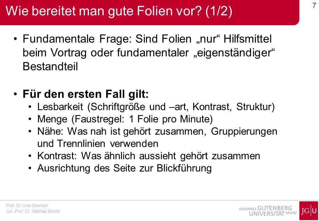 Prof. Dr. Uwe Oberlack Jun.-Prof. Dr. Matthias Schott 7 Wie bereitet man gute Folien vor? (1/2) Fundamentale Frage: Sind Folien nur Hilfsmittel beim V
