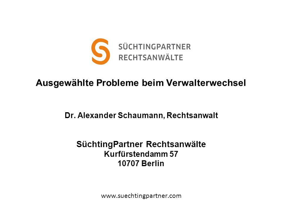 Ausgewählte Probleme beim Verwalterwechsel Dr. Alexander Schaumann, Rechtsanwalt SüchtingPartner Rechtsanwälte Kurfürstendamm 57 10707 Berlin www.suec