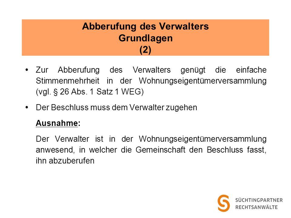 Abberufung des Verwalters Grundlagen (2) Zur Abberufung des Verwalters genügt die einfache Stimmenmehrheit in der Wohnungseigentümerversammlung (vgl.